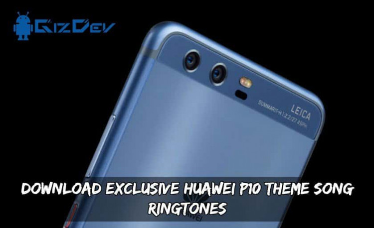 Download Exclusive Huawei P10 Theme Song Ringtones
