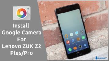 Google Camera For Lenovo ZUK Z2 Plus/Pro