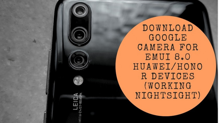 Download Google Camera For EMUI 8.0 HuaweiHonor Devices (Working Nightsight)