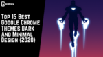 Top 15 Best Google Chrome Themes Dark And Minimal Design (2020)