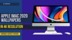 Download Apple iMac 2020 Wallpapers in 4K resolution